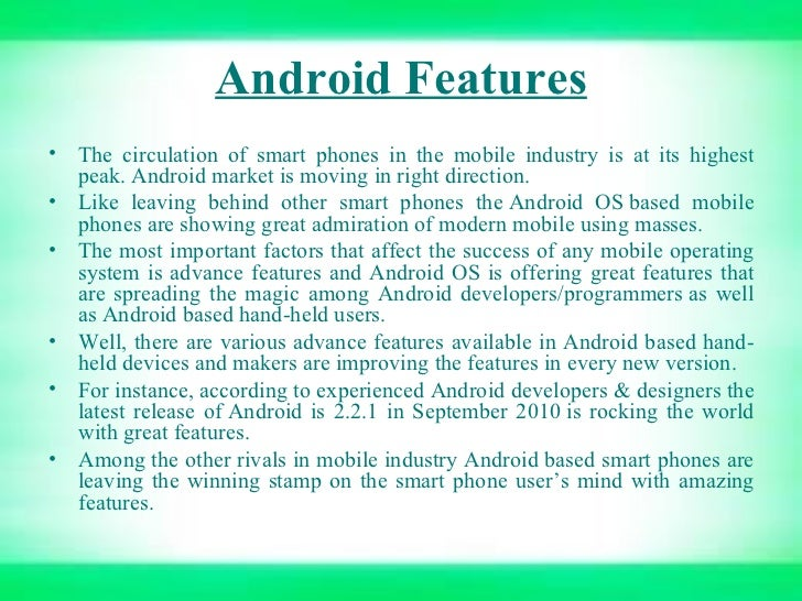 Android Features <ul><li>The circulation of smart phones in the mobile industry is at its highest peak.Androidmarket is ...