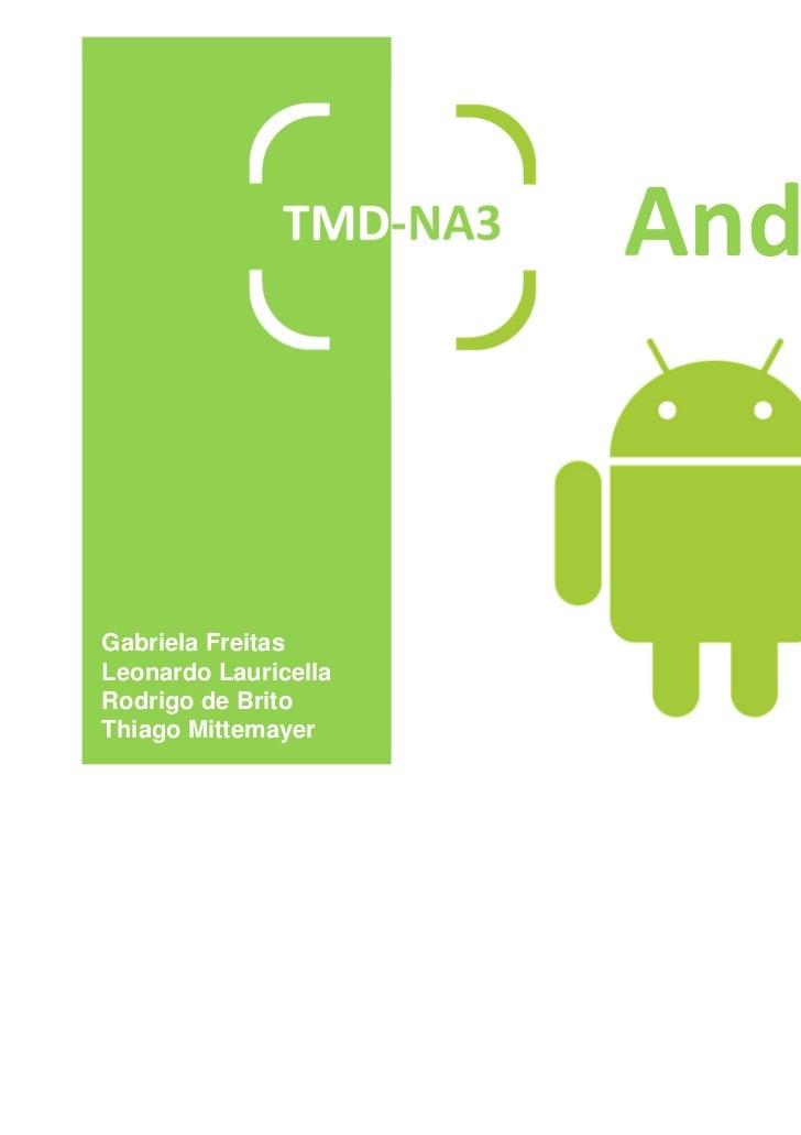 TMD-NA3   AndroidGabriela FreitasLeonardo LauricellaRodrigo de BritoThiago Mittemayer