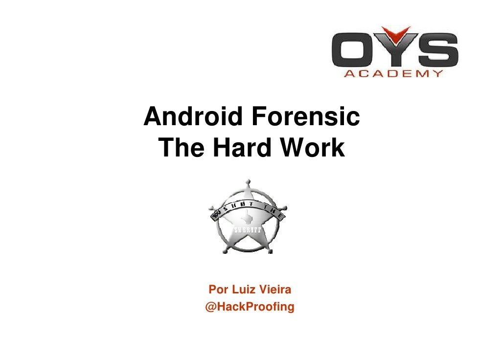 Android Forensic The Hard Work    Por Luiz Vieira    @HackProofing
