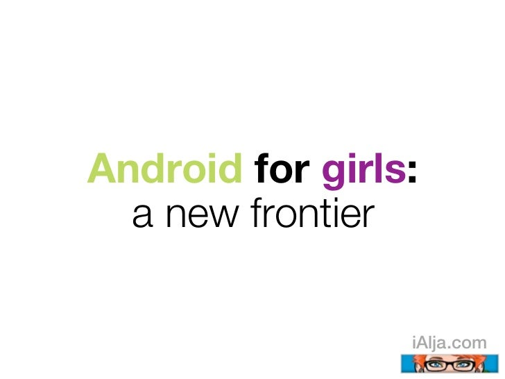 Android for girls:  a new frontier                 iAlja.com