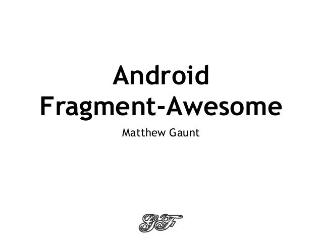 Android Fragment-Awesome Matthew Gaunt