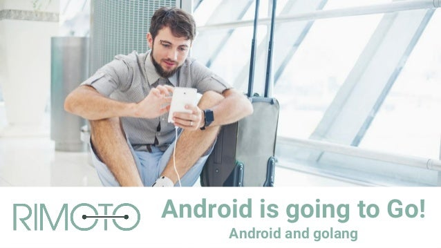 Android is going to Go! Android and golang