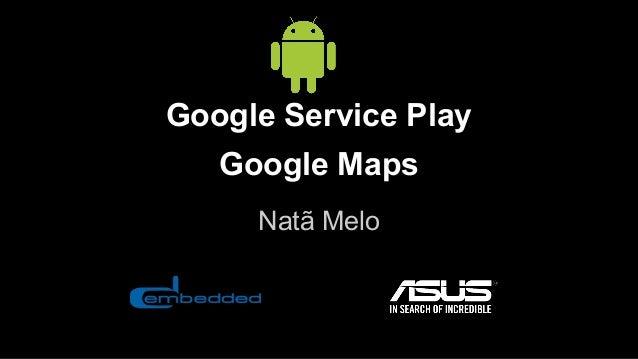 Google Service Play Google Maps Natã Melo