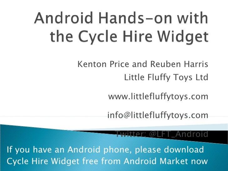 Kenton Price and Reuben Harris Little Fluffy Toys Ltd www.littlefluffytoys.com [email_address] Twitter: @LFT_Android If yo...