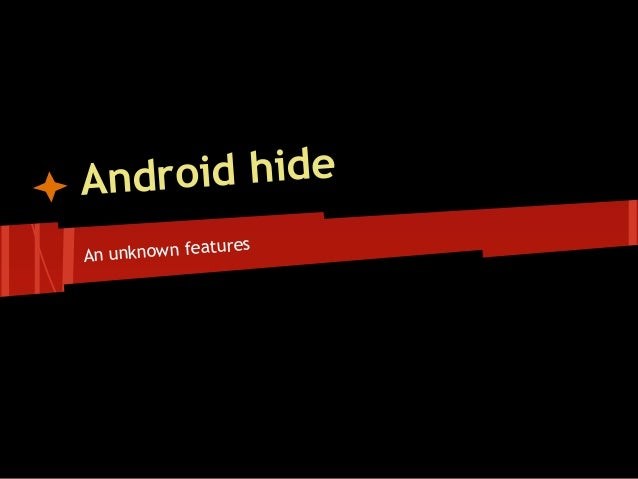 Android hide An unknown features