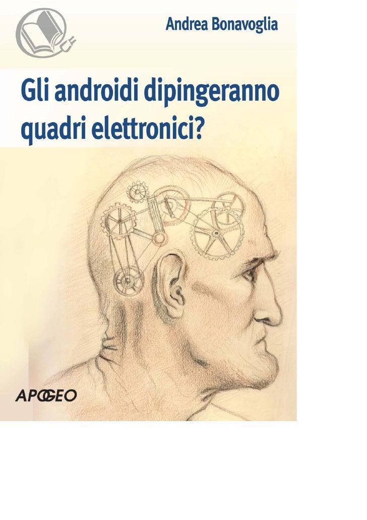 Gli androidi dipingeranno quadri elettronici?  Autore: Andrea Bonavoglia  Copyright c 2002 – Apogeo Srl, Andrea Bonavoglia...