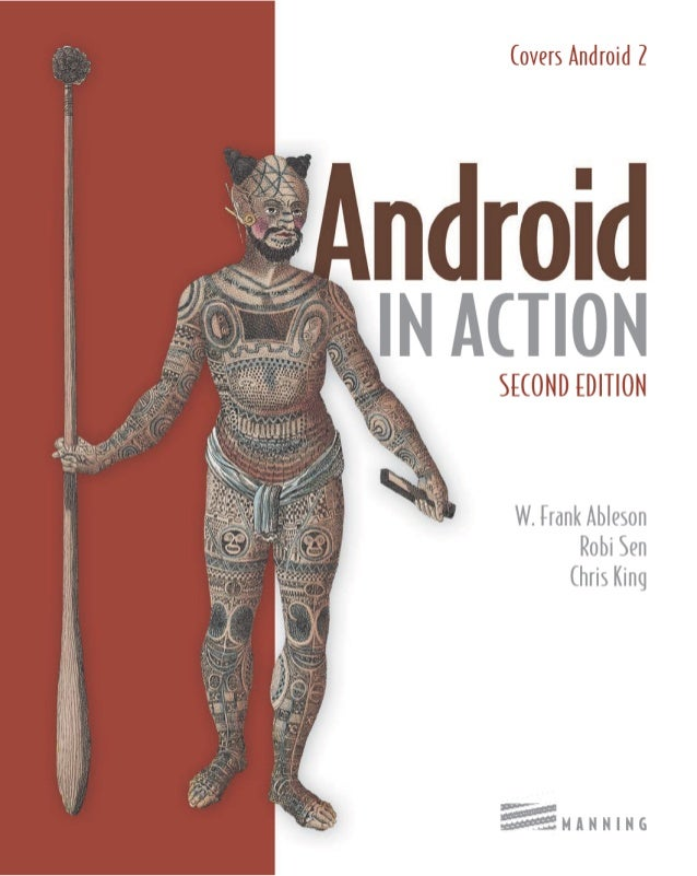 Android in Action SECOND EDITION W. FRANK ABLESON ROBI SEN CHRIS KING Revised Edition of Unlocking Android M A N N I N G G...