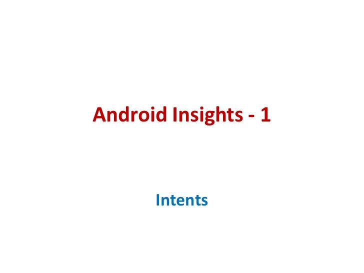 Android Insights - 1       Intents