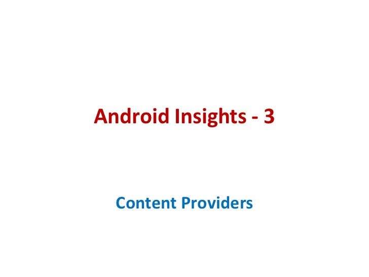 Android Insights - 3  Content Providers