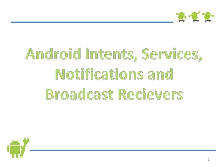 Android Intents, Services, Notifications and Broadcast Recievers<br />1<br />