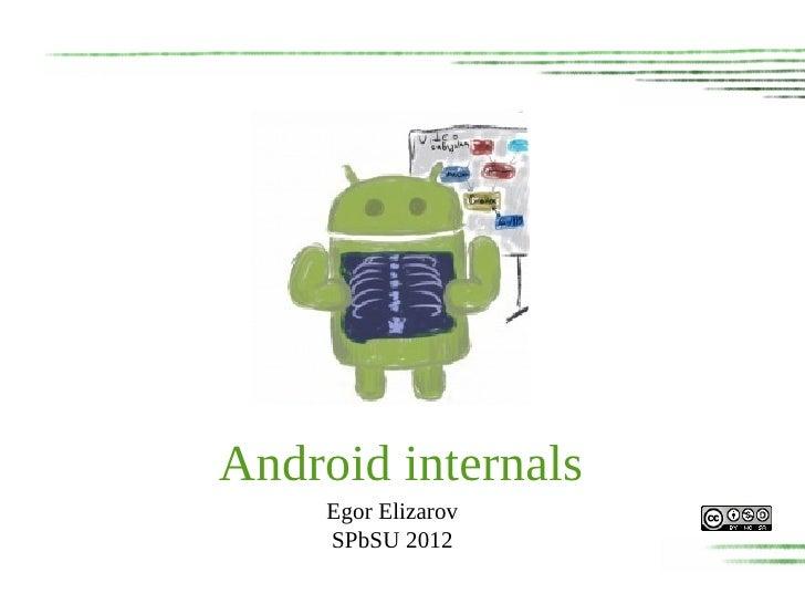 Android internals     Egor Elizarov     SPbSU 2012