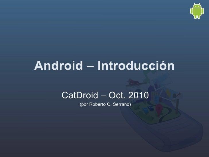 Android – Introducción CatDroid – Oct. 2010 (por Roberto C. Serrano)