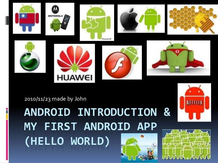 Android introduction &My first android app (hello world)<br />2010/11/23 made by John<br />