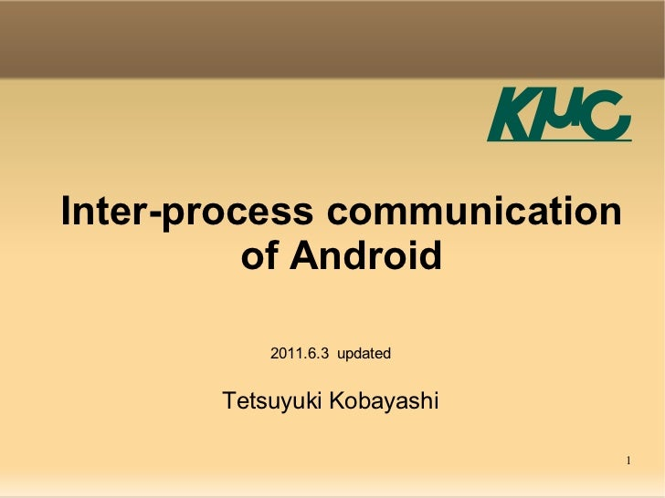 Inter-process communication of Android Tetsuyuki Kobayashi 2011.6.3  updated