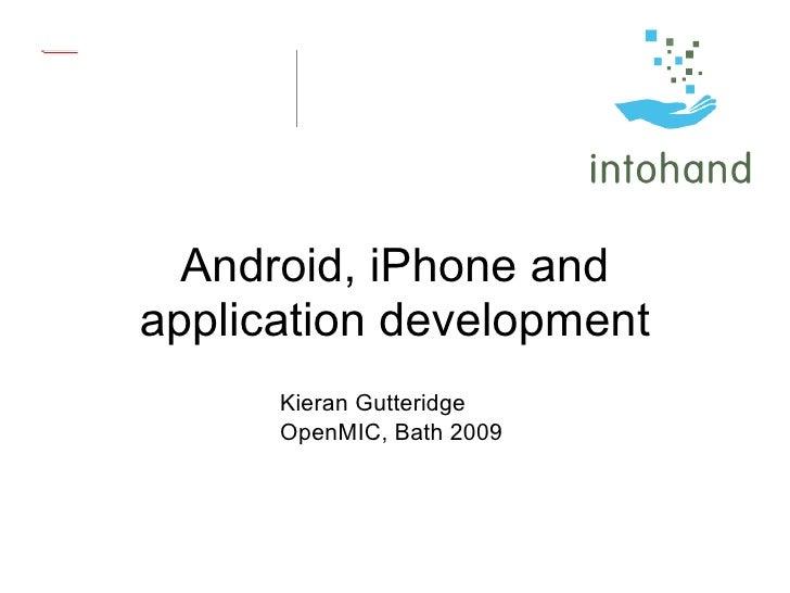 Android, iPhone and application development Kieran Gutteridge OpenMIC, Bath 2009