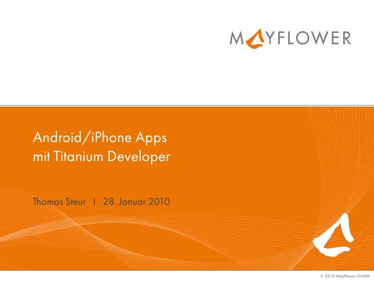 Android/iPhone Apps mit Titanium Developer  Thomas Steur I 28. Januar 2010                                      © 2010 May...