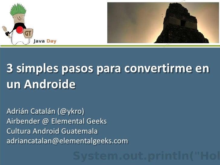 3 simples pasos para convertirme en un Androide<br />Adrián Catalán (@ykro)<br />Airbender @ Elemental Geeks<br />Cultura ...