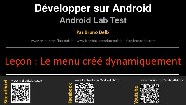 Développer sur Android Android Lab Test www.AndroidLabTest.com Facebook Par Bruno Delb www.youtube.com/androidlabtest www....