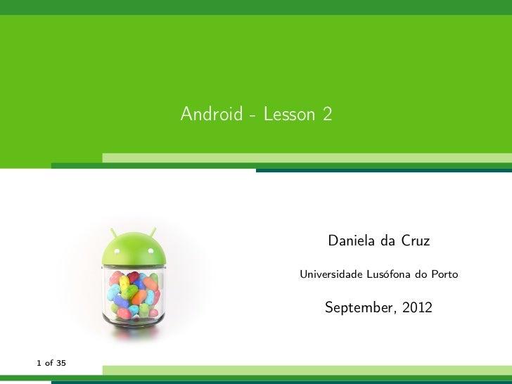 Android - Lesson 2                             Daniela da Cruz                        Universidade Lusófona do Porto      ...