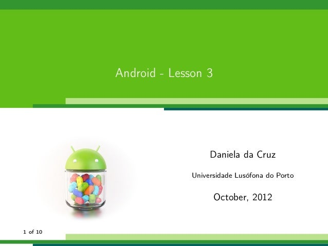 Android - Lesson 3                             Daniela da Cruz                        Universidade Lusófona do Porto      ...
