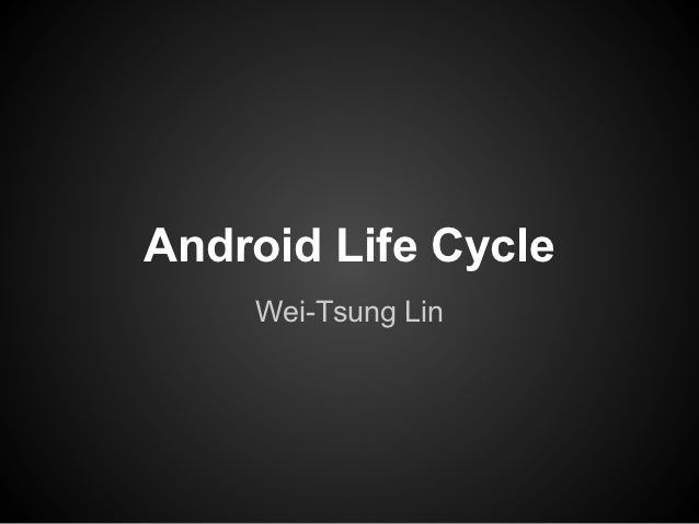 Android Life Cycle    Wei-Tsung Lin