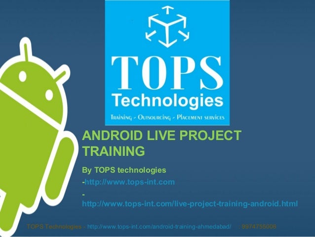 ANDROIDLIVEPROJECT TRAINING ByTOPStechnologies -http://www.tops-int.com http://www.tops-int.com/live-project-training...