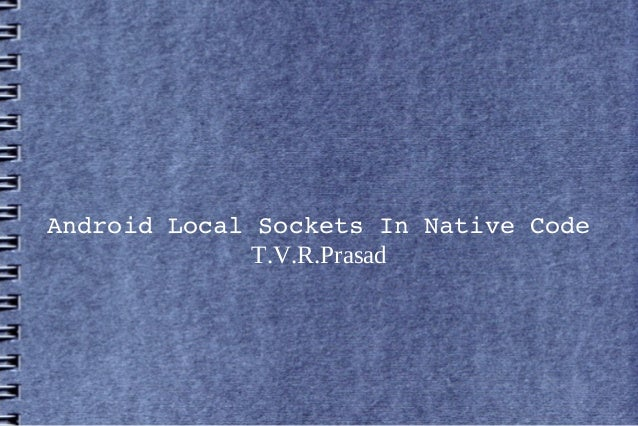 Android Local Sockets In Native Code T.V.R.Prasad