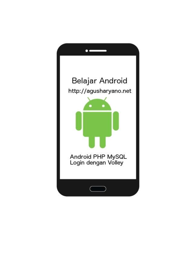 Belajar Android PHP MySQL Login dengan Volley Agus Haryanto agus.superwriter@gmail.com http://agusharyanto.net Anda adalah...