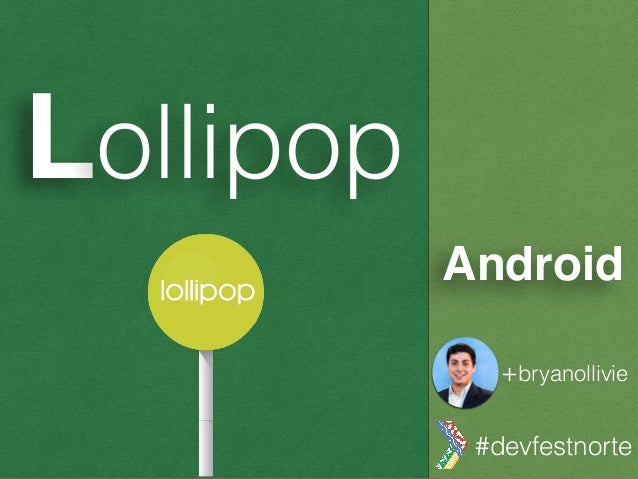 Lollipop Android #devfestnorte +bryanollivie