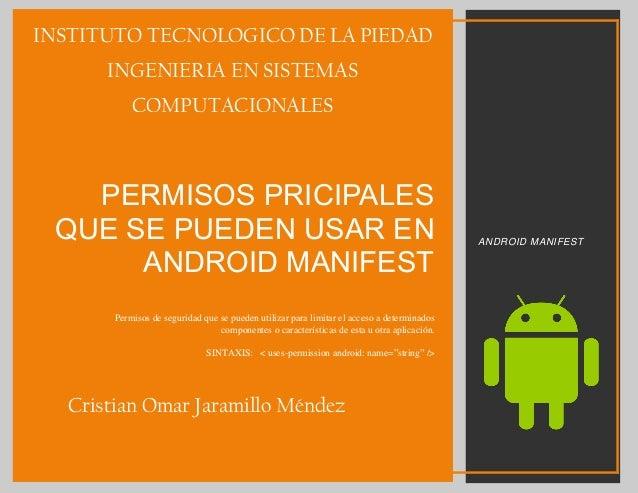 PERMISOS PRICIPALES QUE SE PUEDEN USAR EN ANDROID MANIFEST Permisos de seguridad que se pueden utilizar para limitar el ac...