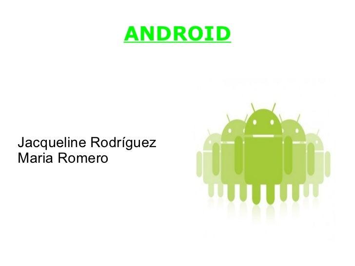 ANDROIDJacqueline RodríguezMaria Romero