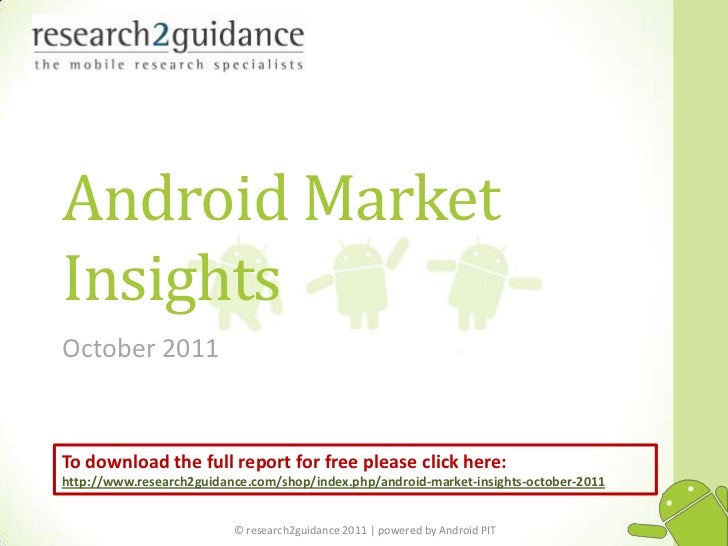 Android MarketInsightsOctober 2011To download the full report for free please click here:http://www.research2guidance.com/...