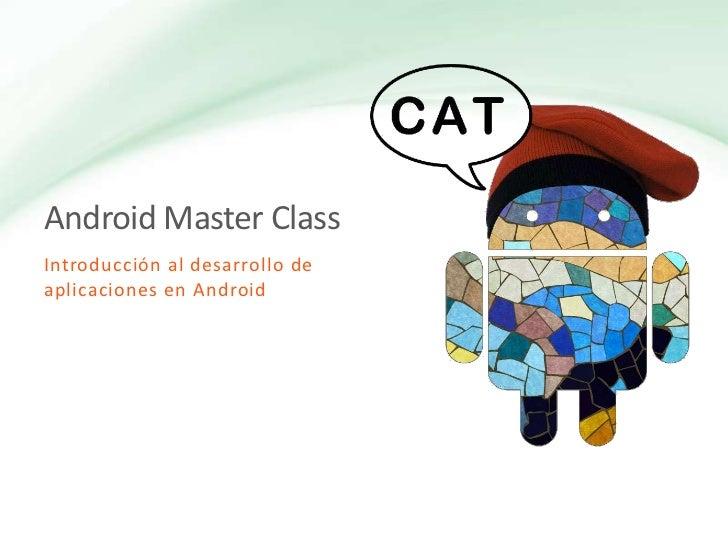 Android Master Class<br />Introducción al desarrollo de aplicaciones en Android<br />