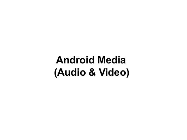 Android Media (Audio & Video)