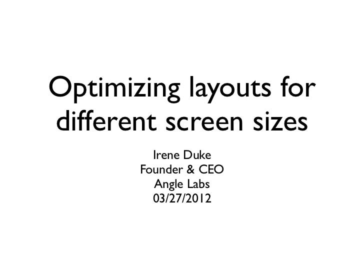 Optimizing layouts fordifferent screen sizes         Irene Duke       Founder & CEO         Angle Labs         03/27/2012