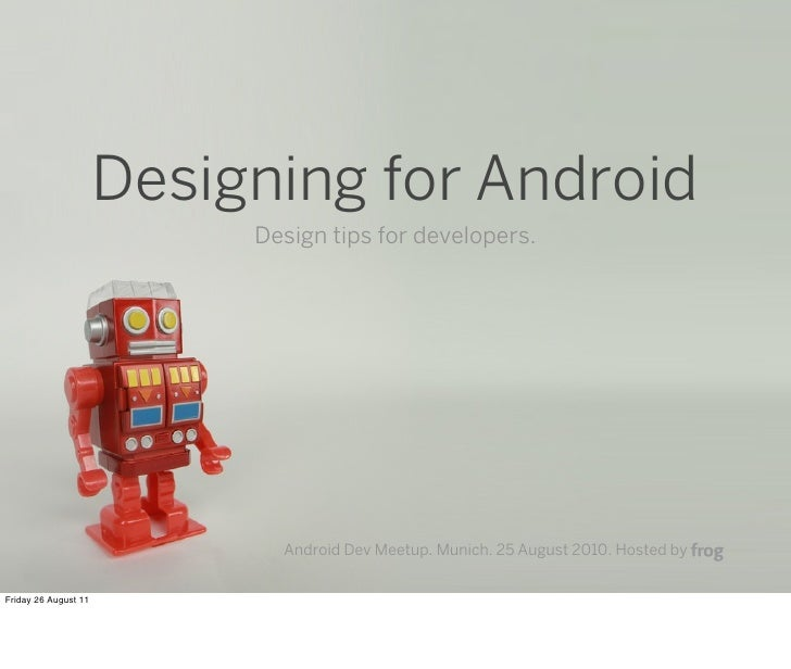 Designing for Android                           Design tips for developers.                             Android Dev Meetup...