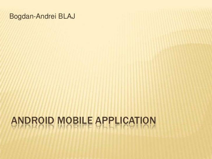 Bogdan-Andrei BLAJANDROID MOBILE APPLICATION