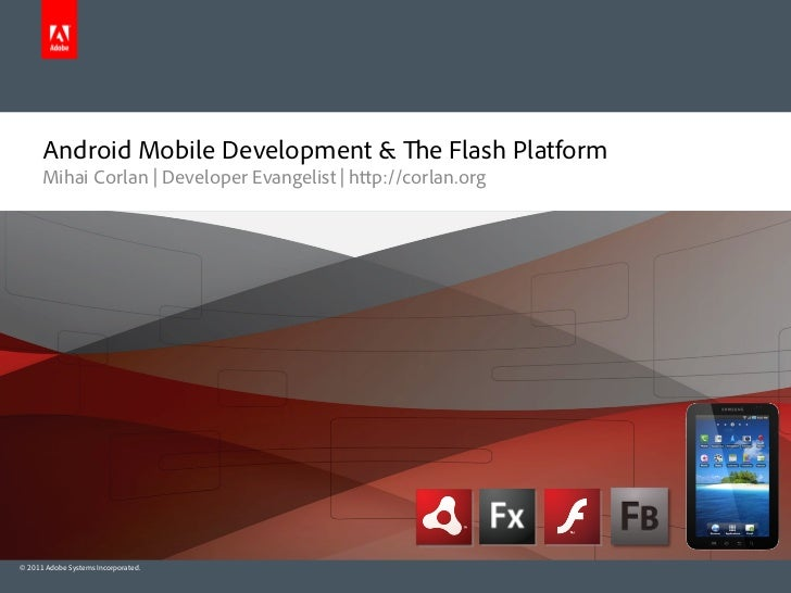 Android Mobile Development &                   e Flash Platform      Mihai Corlan | Developer Evangelist | h p://corlan.or...