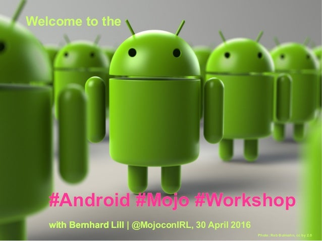 Welcome to the #Android #Mojo #Workshop with Bernhard Lill #Android #Mojo #Workshop with Bernhard Lill | @MojoconIRL, 30 A...