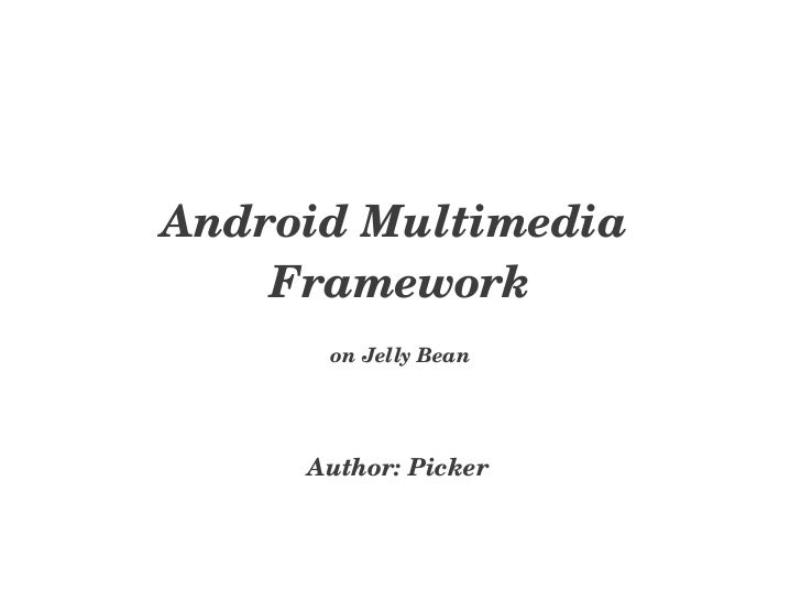 AndroidMultimedia    Framework      onJellyBean     Author:Picker