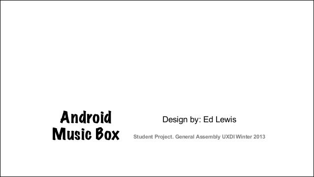 Android Music Box  Design by: Ed Lewis 