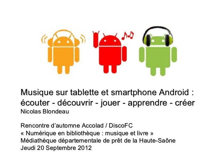 Musique sur tablette et smartphone Android :écouter - découvrir - jouer - apprendre - créerNicolas BlondeauRencontre d'aut...