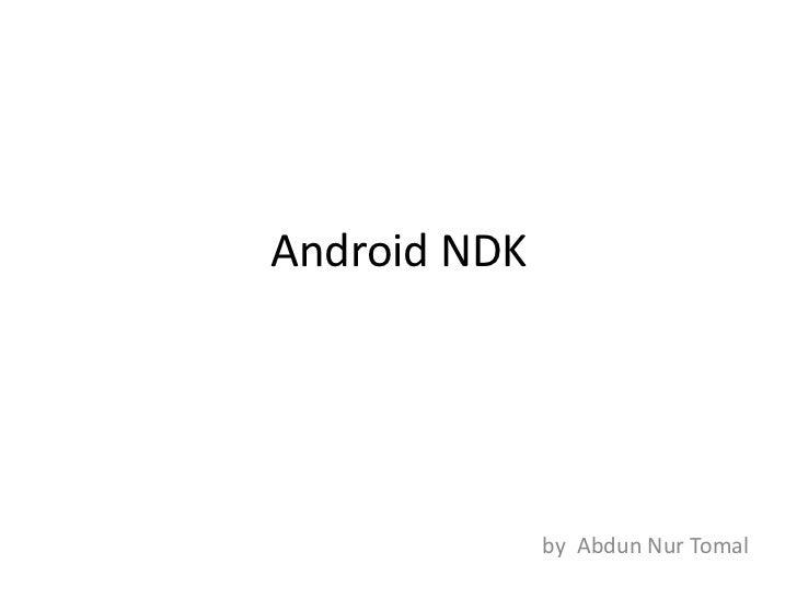 Android NDK              by Abdun Nur Tomal