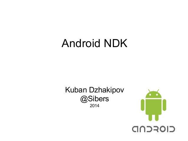 Android NDK Kuban Dzhakipov @Sibers 2014