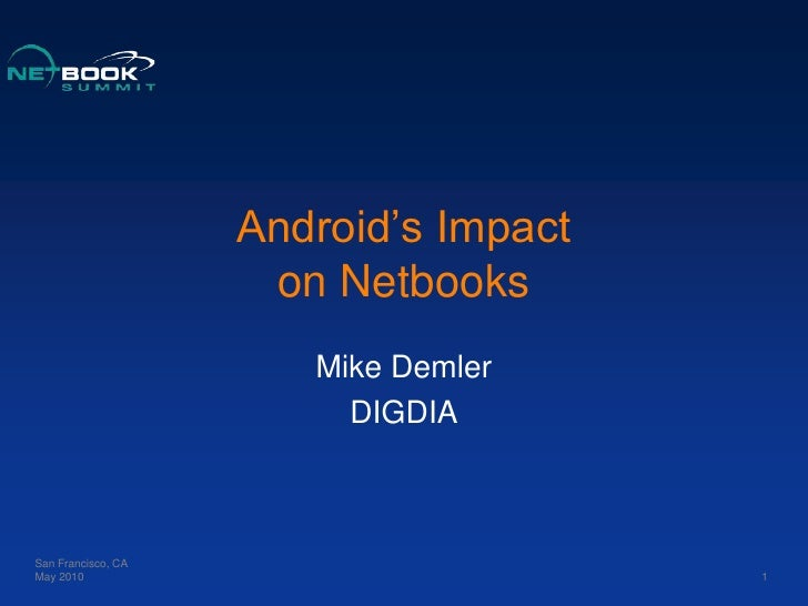 Android's Impact on Netbooks<br />Mike Demler<br />DIGDIA<br />San Francisco, CA<br />May 2010<br />1<br />