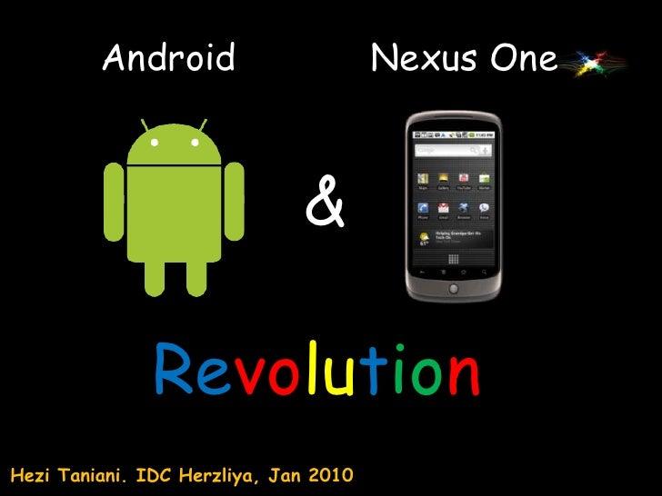 Android<br />Nexus One<br />&<br />Revolution<br />HeziTaniani. IDC Herzliya, Jan 2010 <br />