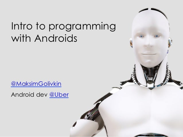 Intro to programmingwith Androids@MaksimGolivkinAndroid dev @Uber