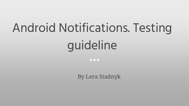 Android Notifications. Testing guideline By Lera Stadnyk