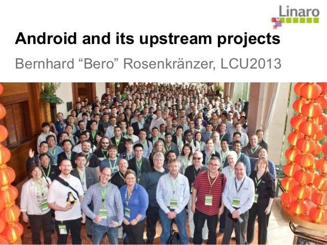 "Android and its upstream projects Bernhard ""Bero"" Rosenkränzer, LCU2013"