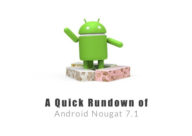 A Quick Rundown of Android Nougat 7.1